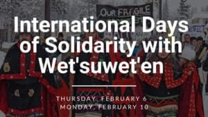 UPDATED: International Days of Solidarity with Wet'suwet'en